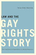 Law and the Gay Rights Story, by Walter Frank